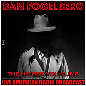 The Higher You Climb (Live) by Dan Fogelberg