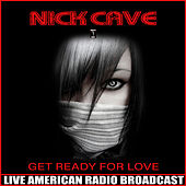 Get Ready for Love (Live) von Nick Cave