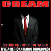 Sitting on the top of the world (Live) by Cream