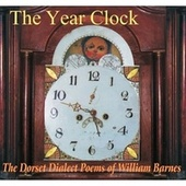 The Year Clock (The Dorset Dialect Poems of William Barnes) by Various Artists