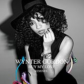 Buy My Love Remixes by Wynter Gordon
