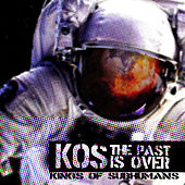 The Past Is Over by Kings of Subhumans