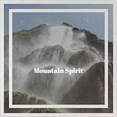 Mountain Spirit by Veerus, Maxie Devine, D-Wave, SALASACAMANDA SHAMUSHPA, Pirate Mind, Dj Freak, S&A, Andy LaToggo, Enea Dj