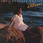 The Sweetest Praise by Alva
