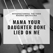 Mama Your Daughter Done Lied On Me by Wynonie Harris