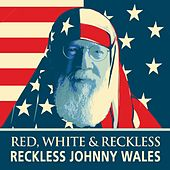 Red, White & Reckless by Reckless Johnny Wales