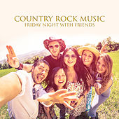 Country Rock Music – Friday Night with Friends by Various Artists