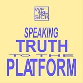 Speaking Truth to the Platform by We Are Not Sick