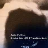 Greiskāl East: 1995 4-Track Recordings by Jukka Westhues