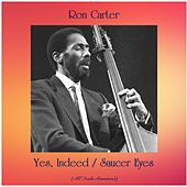 Yes, Indeed / Saucer Eyes (All Tracks Remastered) by Ron Carter