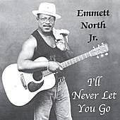 I'll Never Let You Go' by Emmett North Jr.