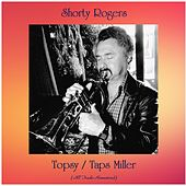 Topsy / Taps Miller (All Tracks Remastered) by Shorty Rogers