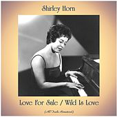 Love For Sale / Wild Is Love (All Tracks Remastered) by Shirley Horn