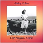 Polly Vaughan / Charlie (All Tracks Remastered) by Shirley Collins