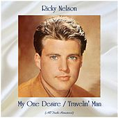 My One Desire / Travelin' Man (All Tracks Remastered) by Ricky Nelson