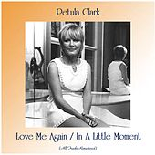 Love Me Again / In A Little Moment (All Tracks Remastered) de Petula Clark