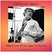 Falling In Love All Over Again / Be My Love (All Tracks Remastered) by Phil Woods