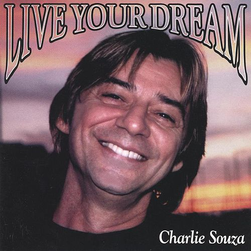 Live Your Dream by Charlie Souza