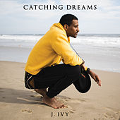 Catching Dreams by J. Ivy