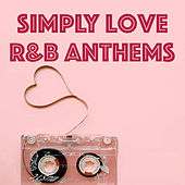 Simply Love R&B Anthems by Various Artists