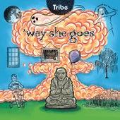 'Way She Goes de Tribe