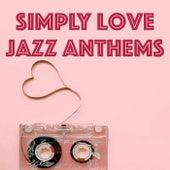 Simply Love Jazz Anthems de Various Artists