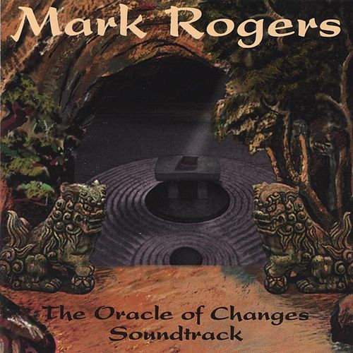 The Oracle of Changes Soundtrack by Mark Rogers
