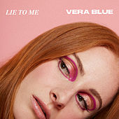 Lie To Me by Vera Blue