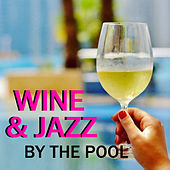 Wine & Jazz By The Pool by Various Artists