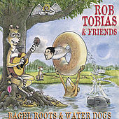 Bagel Roots and Water Dogs by Rob Tobias and Friends