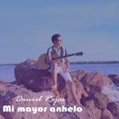 Mi mayor anhelo by Daniel Rojas