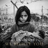 We Believe You von Diana Jones