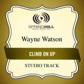 Climb On Up (Studio Track) by Wayne Watson