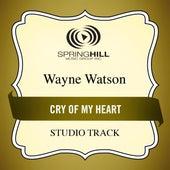 Cry of My Heart (Studio Track) by Wayne Watson