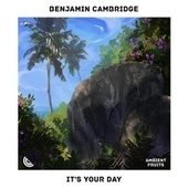 It's Your Day by Benjamin Cambridge