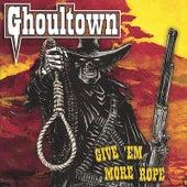 Give 'Em More Rope van Ghoultown