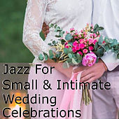 Jazz For Small & Intimate Wedding Celebrations de Various Artists