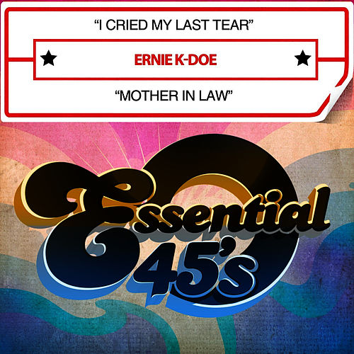 I Cried My Last Tear / Mother In Law (Digital 45) by Ernie K-Doe