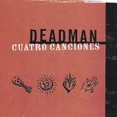 Cuatro Canciones von Deadman