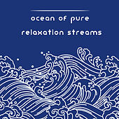 Ocean of Pure Relaxation Streams - Regain Body and Soul Balance by Deep Meditation, Nature Sounds Relaxation, Water, Spiritual Healing, Time for You, Deep Concentration by Relaxing Mindfulness Meditation Relaxation Maestro