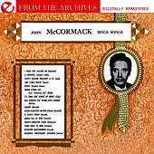John McCormack Sings Songs - From The Archives (Remastered) by John McCormack