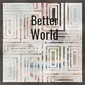 Better World von LATITUD ZERO, THE MACHINE, Max Force & Atmozfears, Dj Max Rey, We Are Nuts!, Lite Door, Leon Clarke, AMERICAN NATIVIES, Mozzy