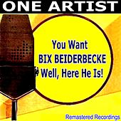 You Want Bix Beiderbecke Well, Here He Is! de Bix Beiderbecke
