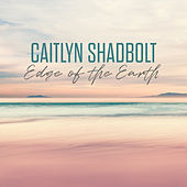 Edge Of The Earth by Caitlyn Shadbolt
