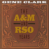 The A&M And RSO Years by Gene Clark
