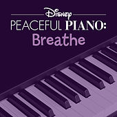 Disney Peaceful Piano: Breathe by Disney Peaceful Piano