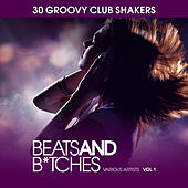 Beats And Bitches (30 Groovy Club Shakers), Vol. 1 von Various Artists