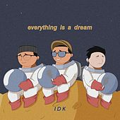 Everything Is a Dream by I.D.K.
