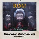 Bang! (feat. Hayley Kiyoko) (AhhHaa Remix) by AJR