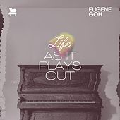 Life, As It Plays Out by Eugene Goh